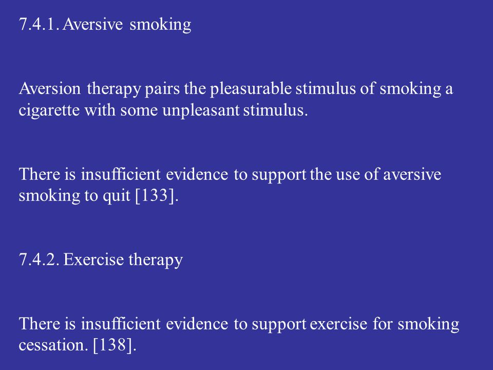 7.4.1. Aversive smoking Aversion therapy pairs the pleasurable stimulus of smoking a cigarette with some unpleasant stimulus.