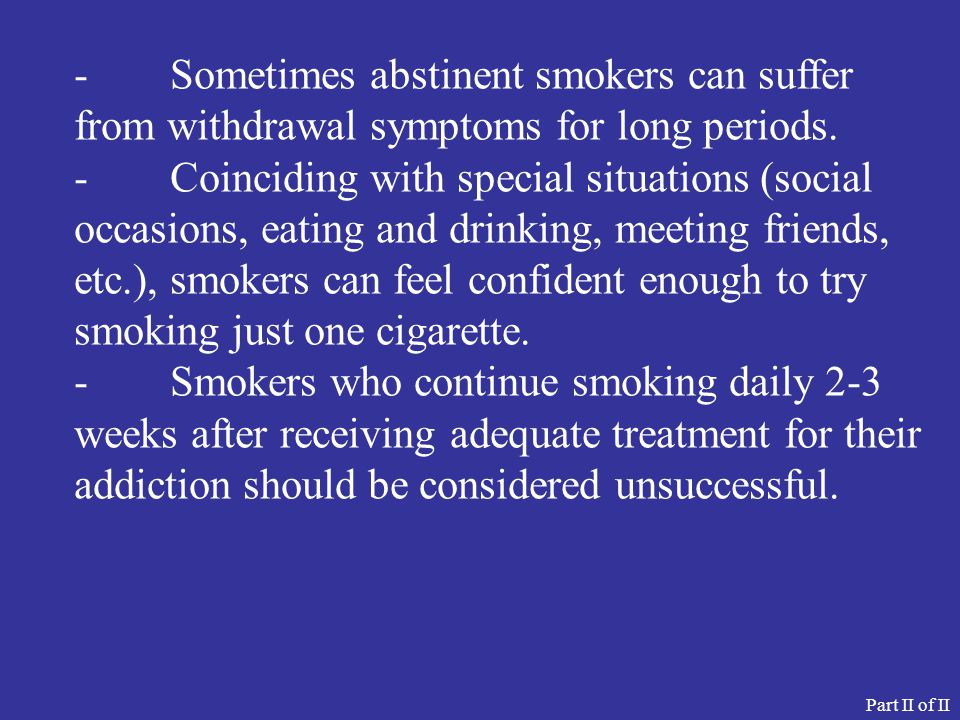- Sometimes abstinent smokers can suffer from withdrawal symptoms for long periods.