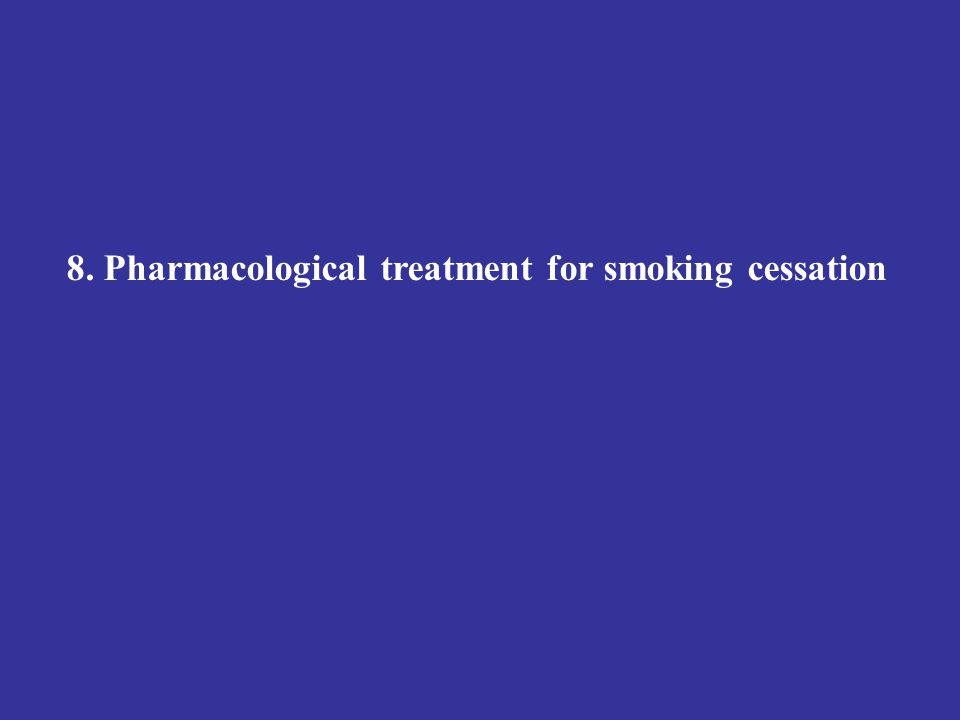 8. Pharmacological treatment for smoking cessation