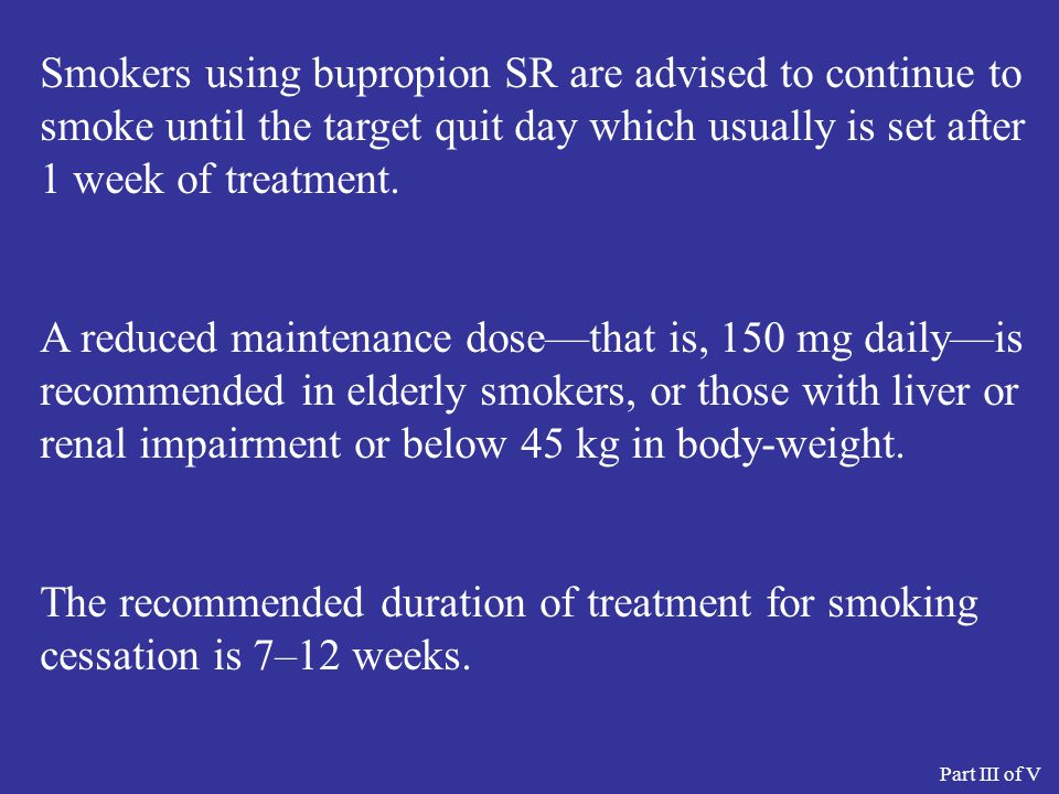Smokers using bupropion SR are advised to continue to smoke until the target quit day which usually is set after 1 week of treatment.