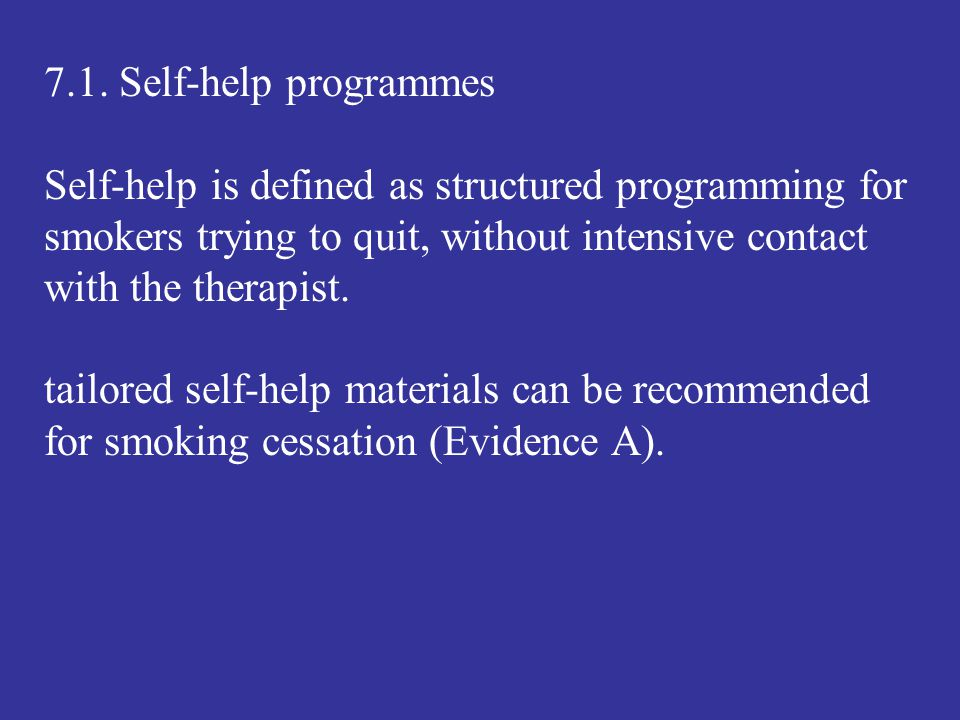 7.1. Self-help programmes Self-help is defined as structured programming for smokers trying to quit, without intensive contact with the therapist.