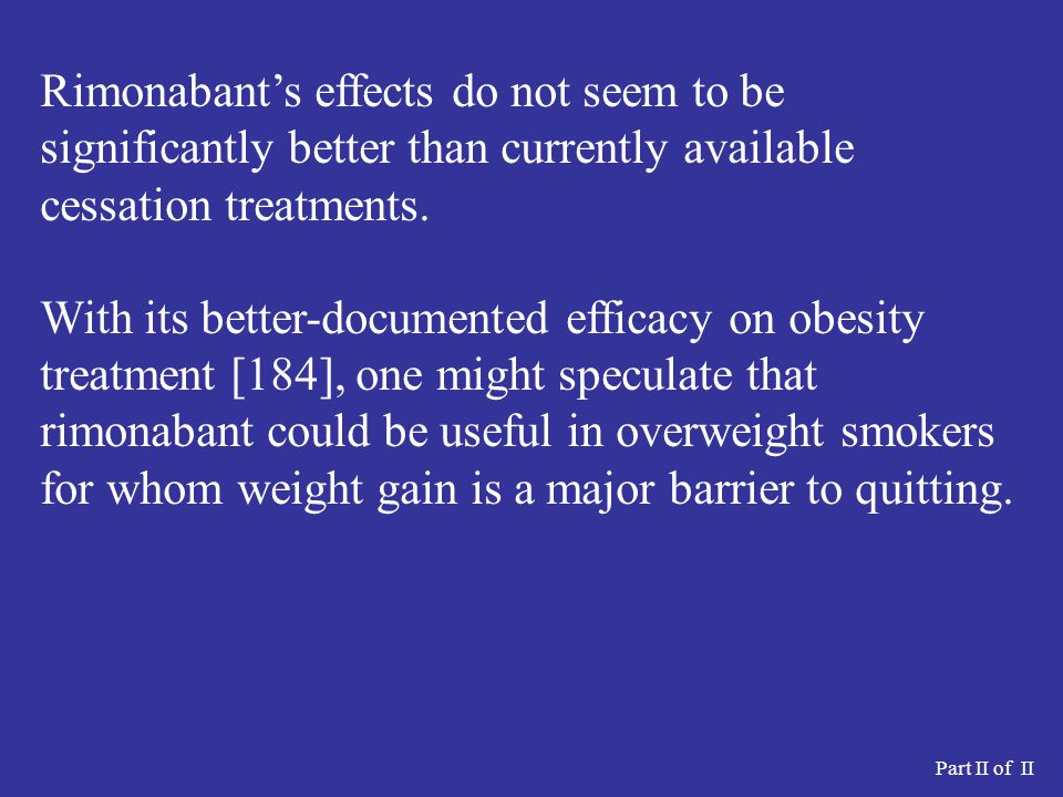 Rimonabant's effects do not seem to be significantly better than currently available cessation treatments.
