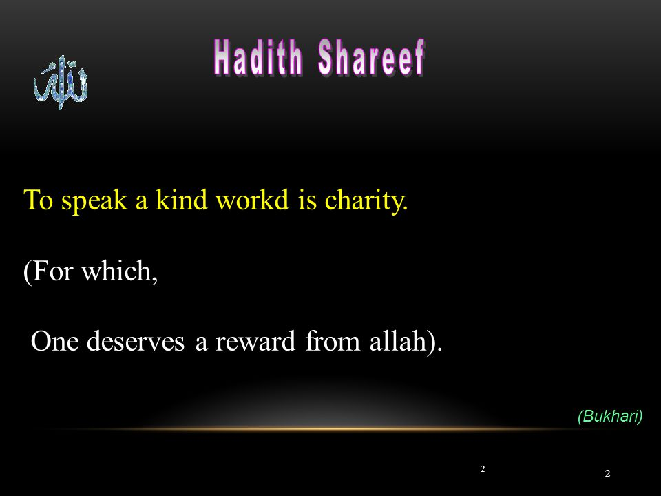 To speak a kind workd is charity. (For which,
