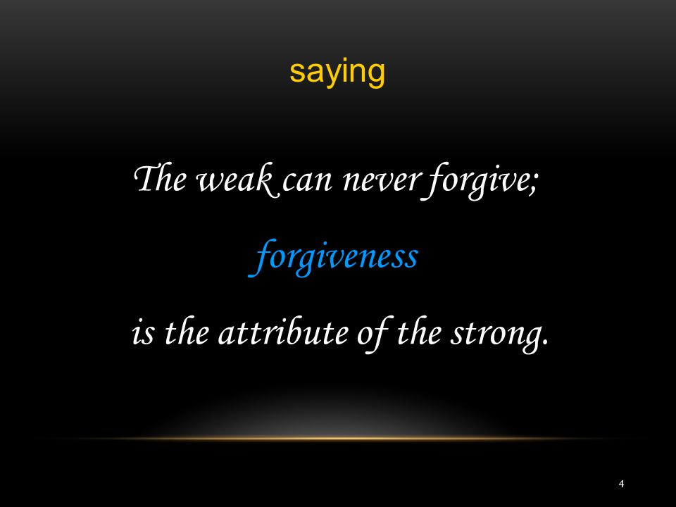 The weak can never forgive; forgiveness