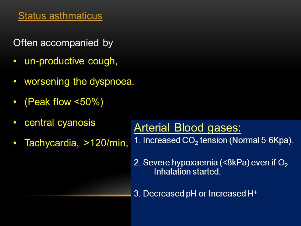 Arterial Blood gases: Status asthmaticus Often accompanied by