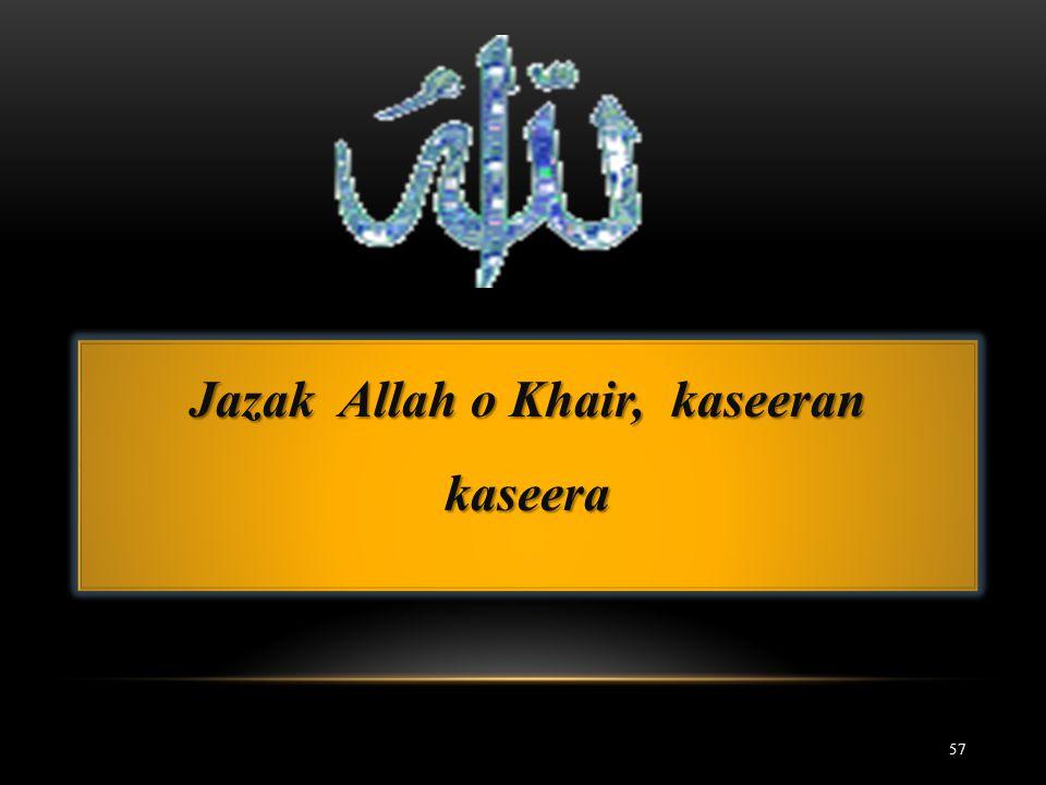 Jazak Allah o Khair, kaseeran kaseera