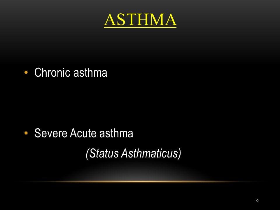 Asthma Chronic asthma Severe Acute asthma (Status Asthmaticus)
