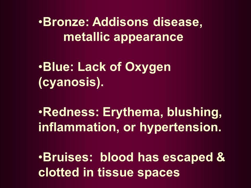 Bronze: Addisons disease, metallic appearance