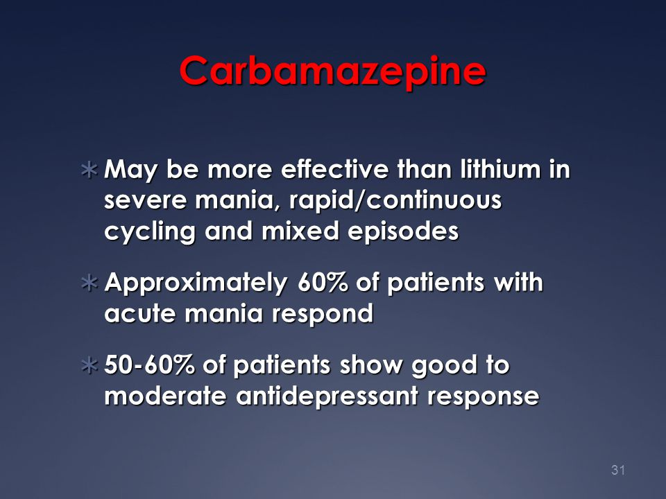 Carbamazepine May be more effective than lithium in severe mania, rapid/continuous cycling and mixed episodes.