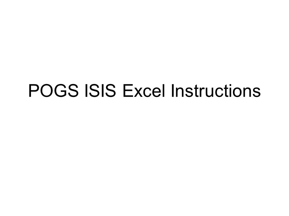 Pogs Isis Excel Instructions Ppt Video Online Download