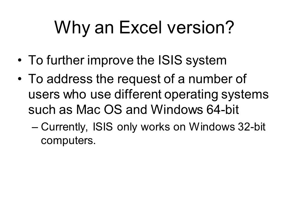 Why an Excel version To further improve the ISIS system