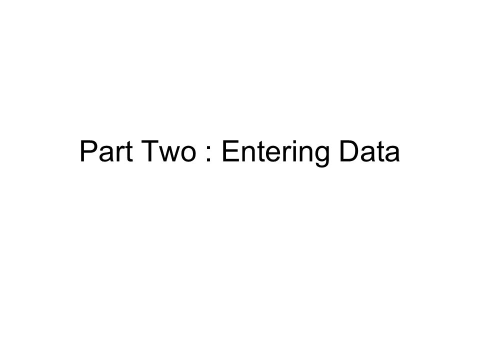 Part Two : Entering Data