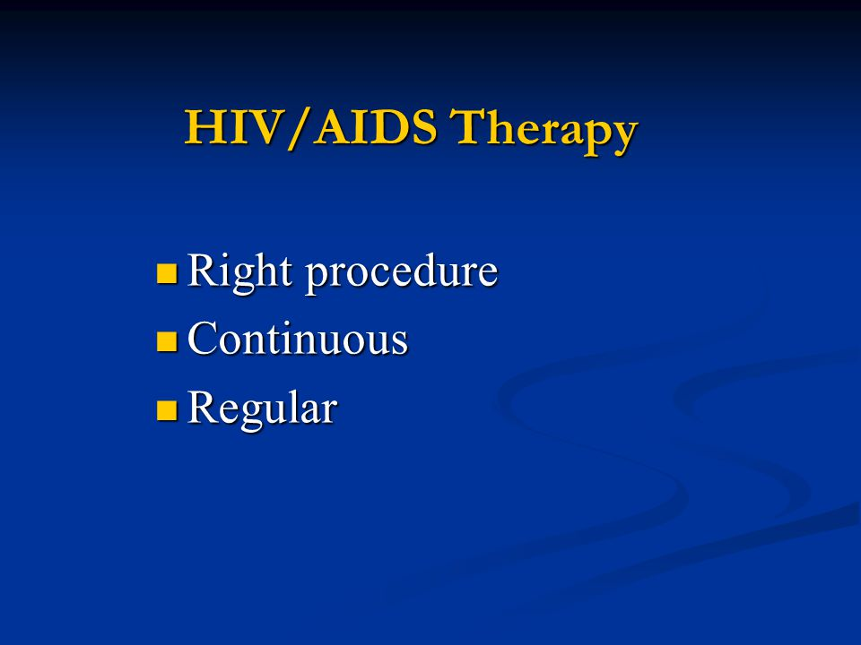 HIV/AIDS Therapy Right procedure Continuous Regular