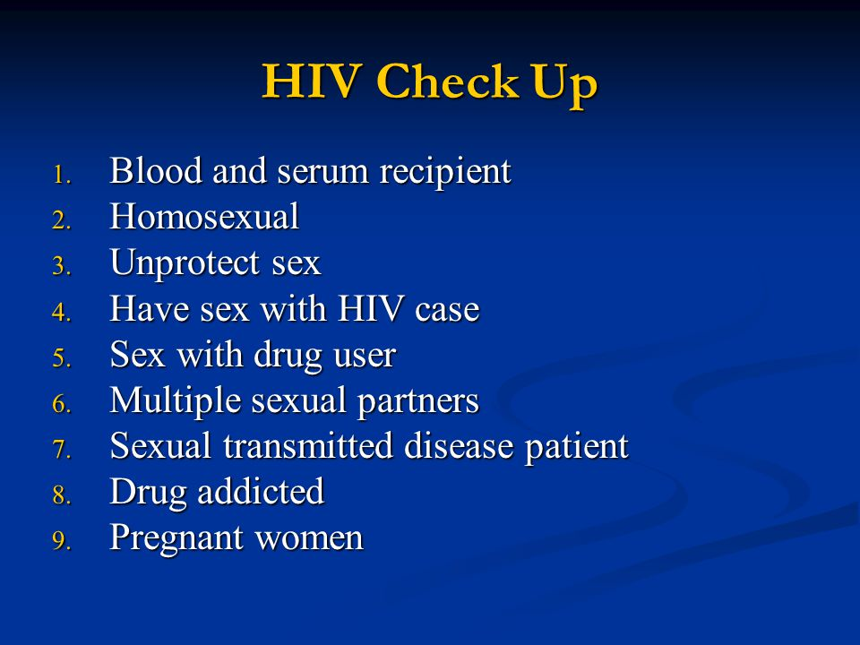 HIV Check Up Blood and serum recipient Homosexual Unprotect sex