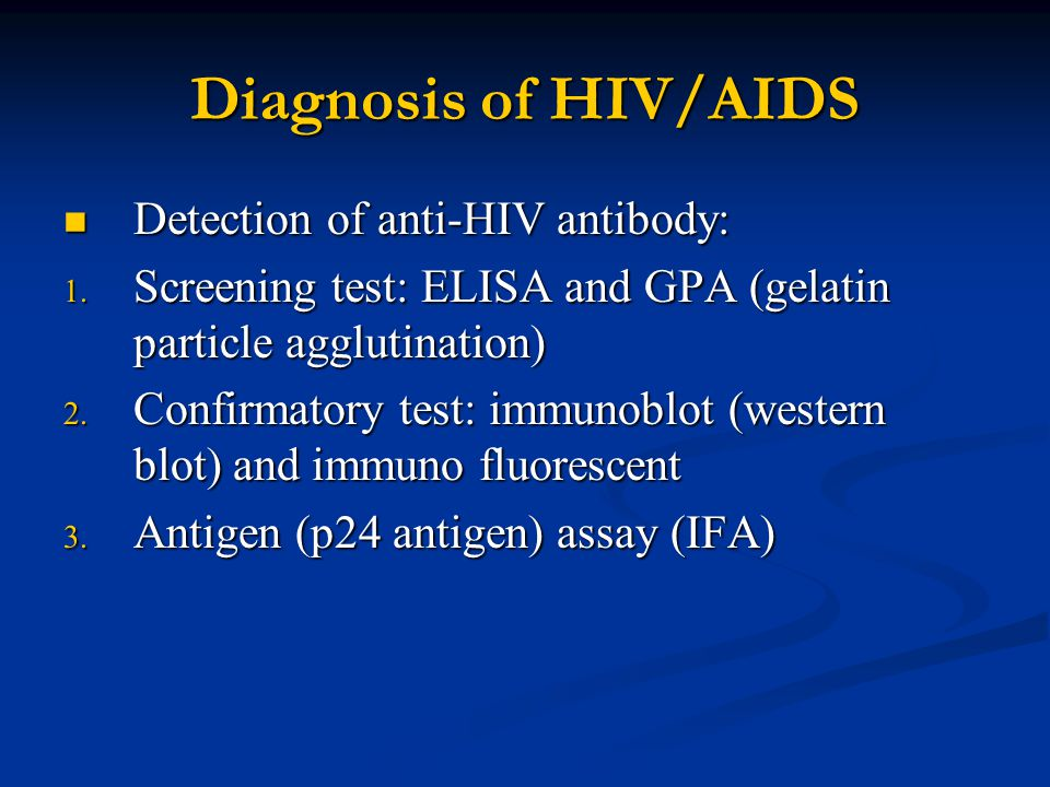 Diagnosis of HIV/AIDS Detection of anti-HIV antibody: