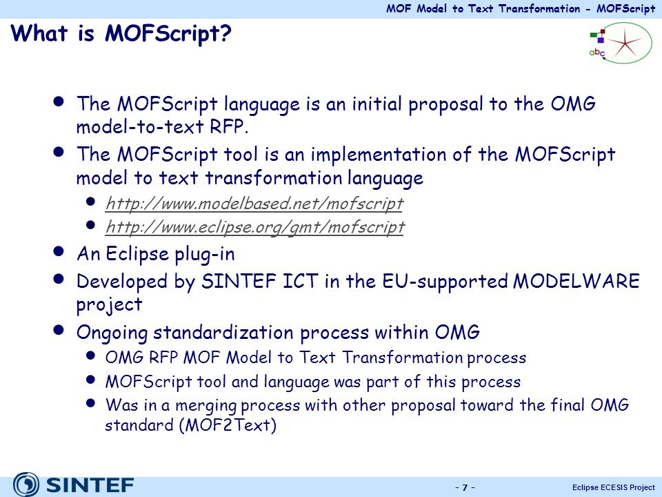 What is MOFScript The MOFScript language is an initial proposal to the OMG model-to-text RFP.