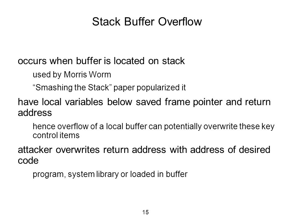 Stack Buffer Overflow occurs when buffer is located on stack
