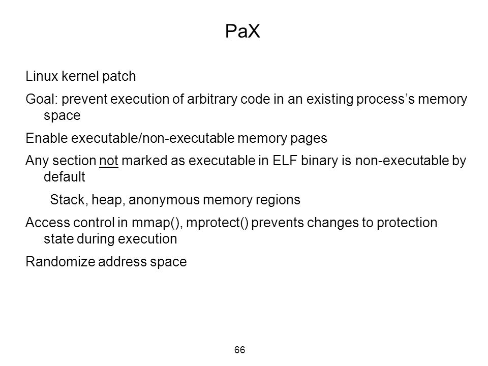 PaX Linux kernel patch. Goal: prevent execution of arbitrary code in an existing process's memory space.