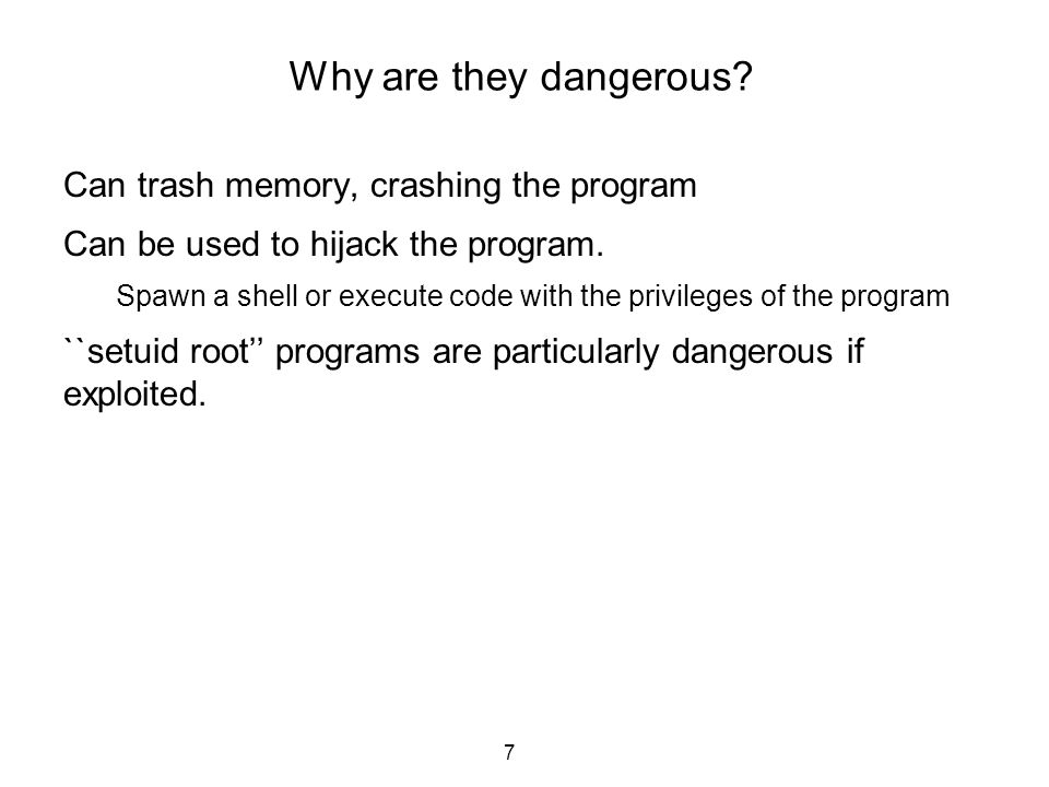 Why are they dangerous Can trash memory, crashing the program