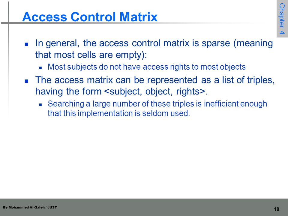 Access Control Matrix In general, the access control matrix is sparse (meaning that most cells are empty):