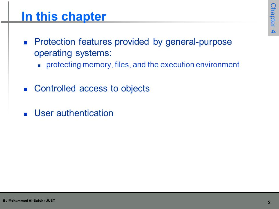 In this chapter Protection features provided by general-purpose operating systems: protecting memory, files, and the execution environment.