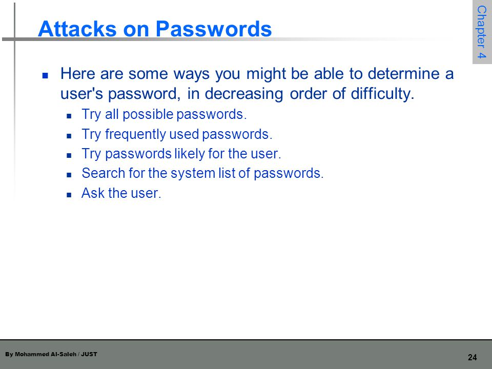Attacks on Passwords Here are some ways you might be able to determine a user s password, in decreasing order of difficulty.