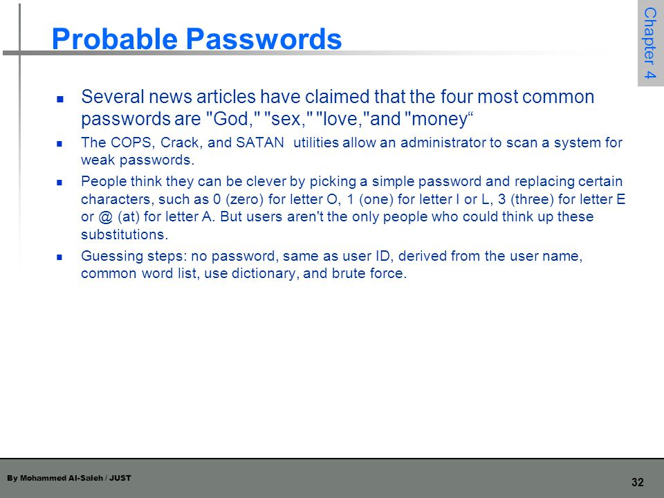 Probable Passwords Several news articles have claimed that the four most common passwords are God, sex, love, and money