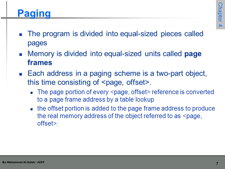 Paging The program is divided into equal-sized pieces called pages