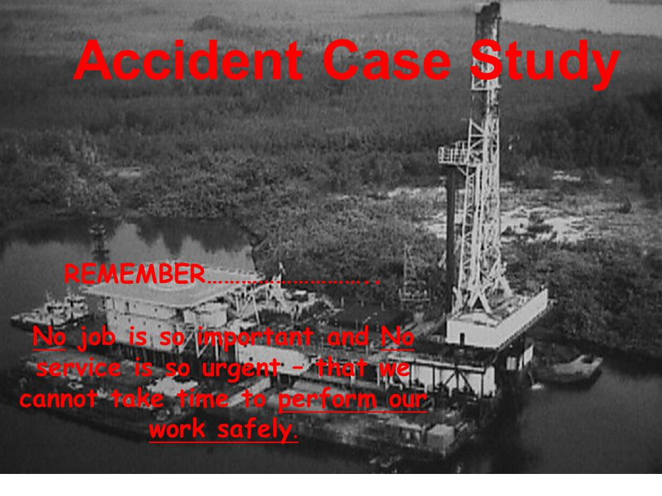 Accident Case Study REMEMBER………………………..