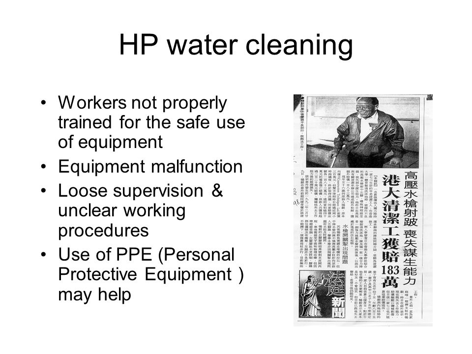 HP water cleaning Workers not properly trained for the safe use of equipment. Equipment malfunction.