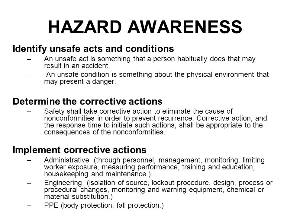 HAZARD AWARENESS Identify unsafe acts and conditions