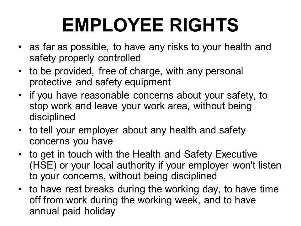 EMPLOYEE RIGHTS as far as possible, to have any risks to your health and safety properly controlled.