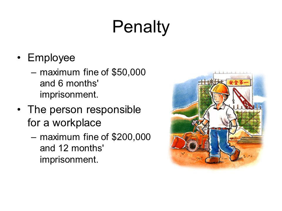Penalty Employee The person responsible for a workplace