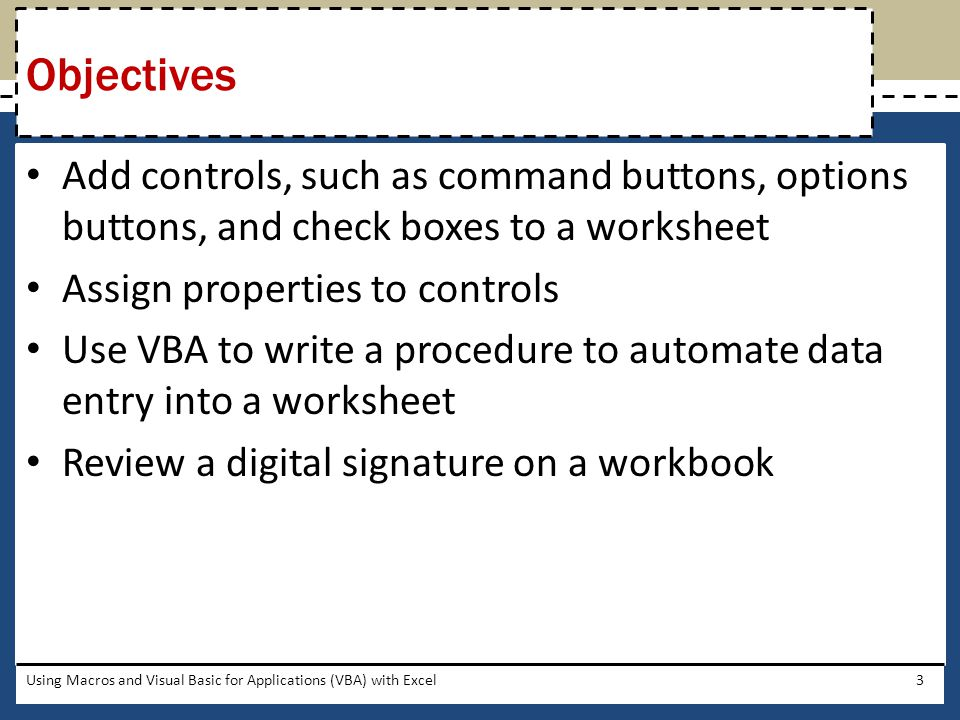 Objectives Add controls, such as command buttons, options buttons, and check boxes to a worksheet. Assign properties to controls.