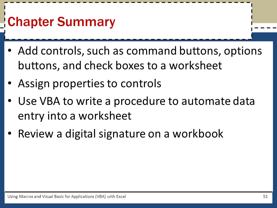 Chapter Summary Add controls, such as command buttons, options buttons, and check boxes to a worksheet.