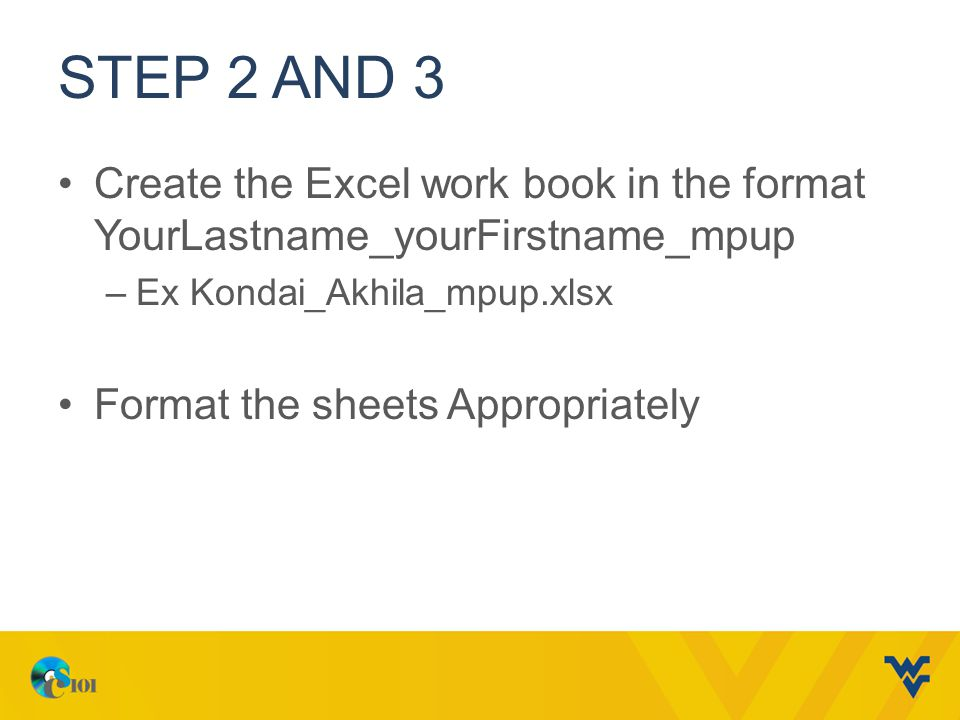 Step 2 and 3 Create the Excel work book in the format YourLastname_yourFirstname_mpup. Ex Kondai_Akhila_mpup.xlsx.