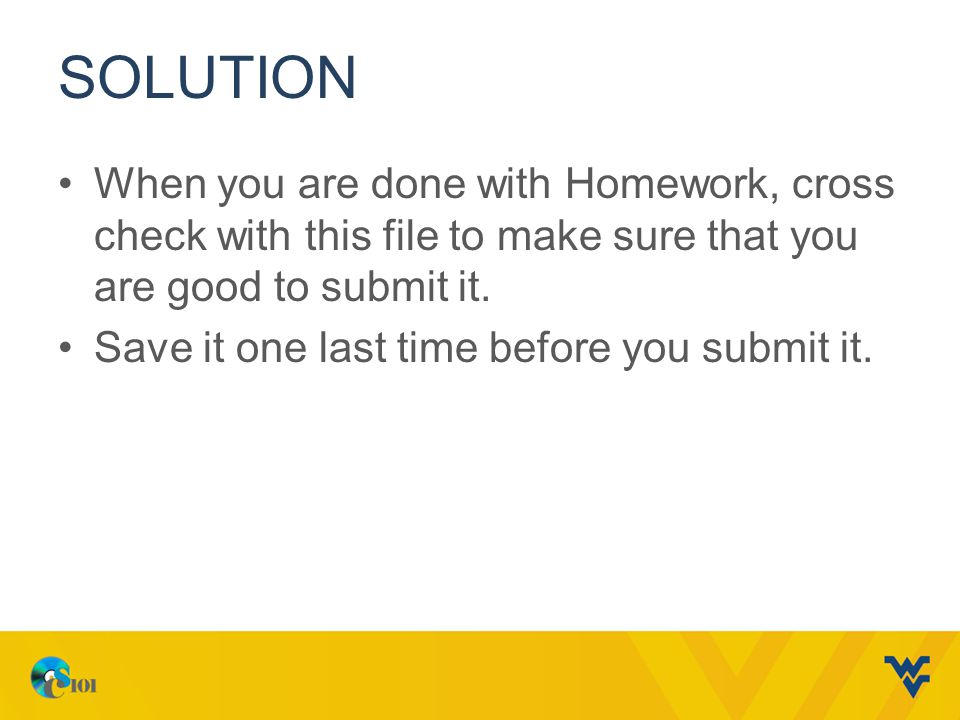 Solution When you are done with Homework, cross check with this file to make sure that you are good to submit it.