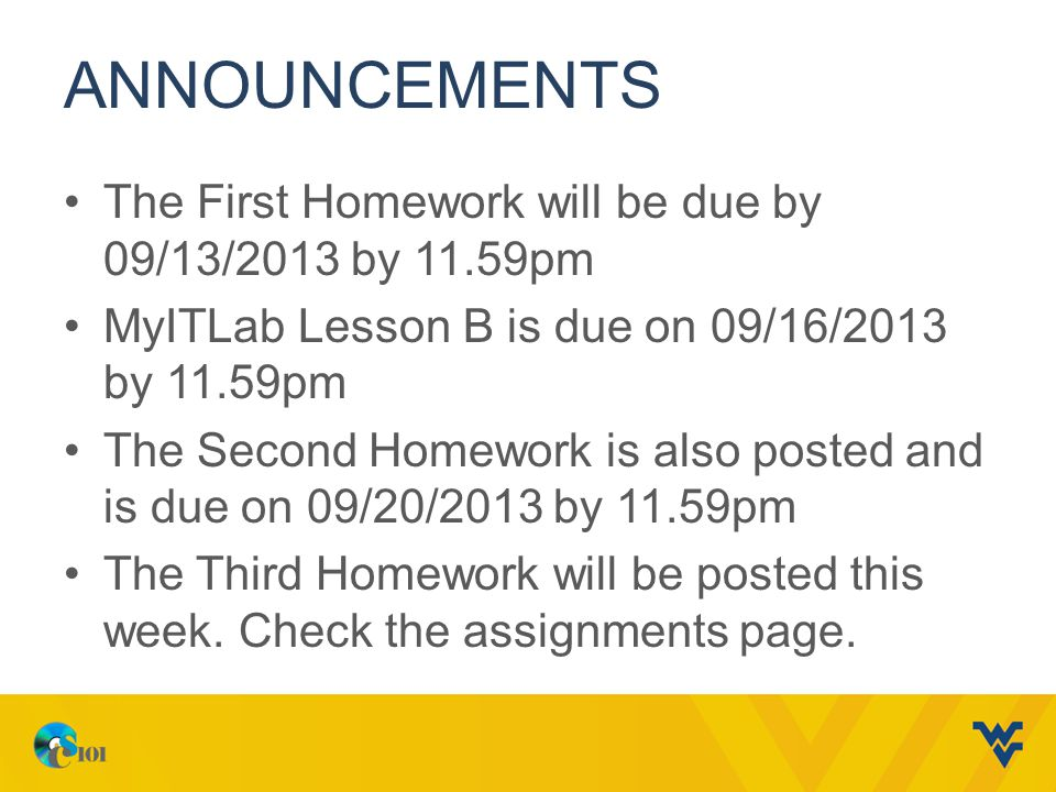 Announcements The First Homework will be due by 09/13/2013 by 11.59pm