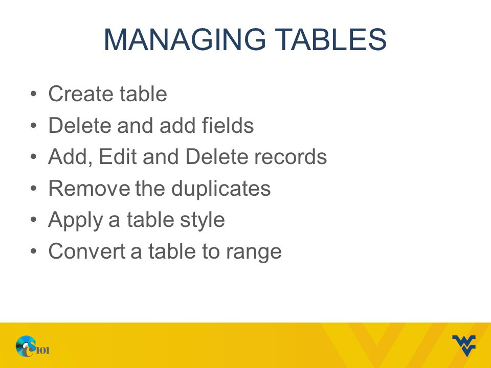 Managing tables Create table Delete and add fields