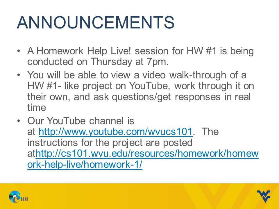 Announcements A Homework Help Live! session for HW #1 is being conducted on Thursday at 7pm.