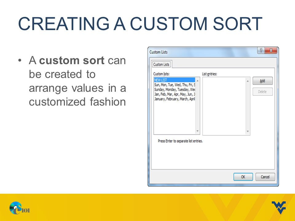 Creating a Custom Sort A custom sort can be created to arrange values in a customized fashion