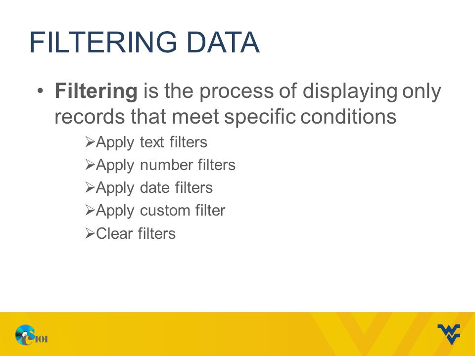 Filtering Data Filtering is the process of displaying only records that meet specific conditions. Apply text filters.