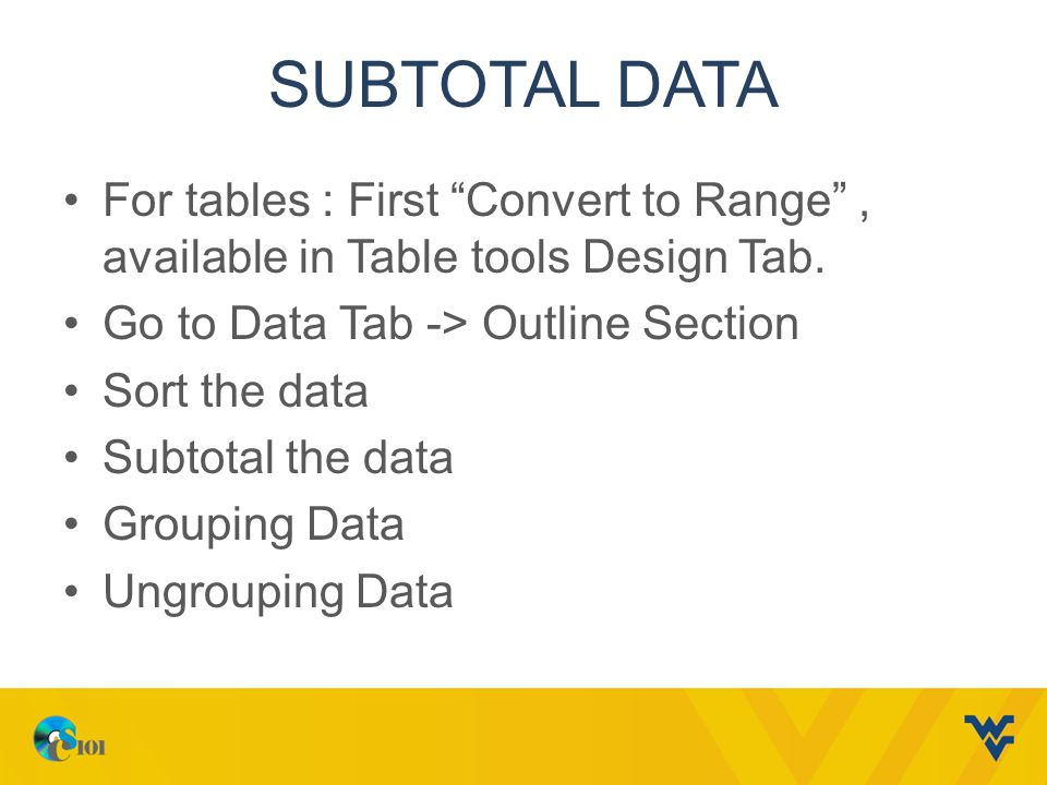 Subtotal data For tables : First Convert to Range , available in Table tools Design Tab. Go to Data Tab -> Outline Section.