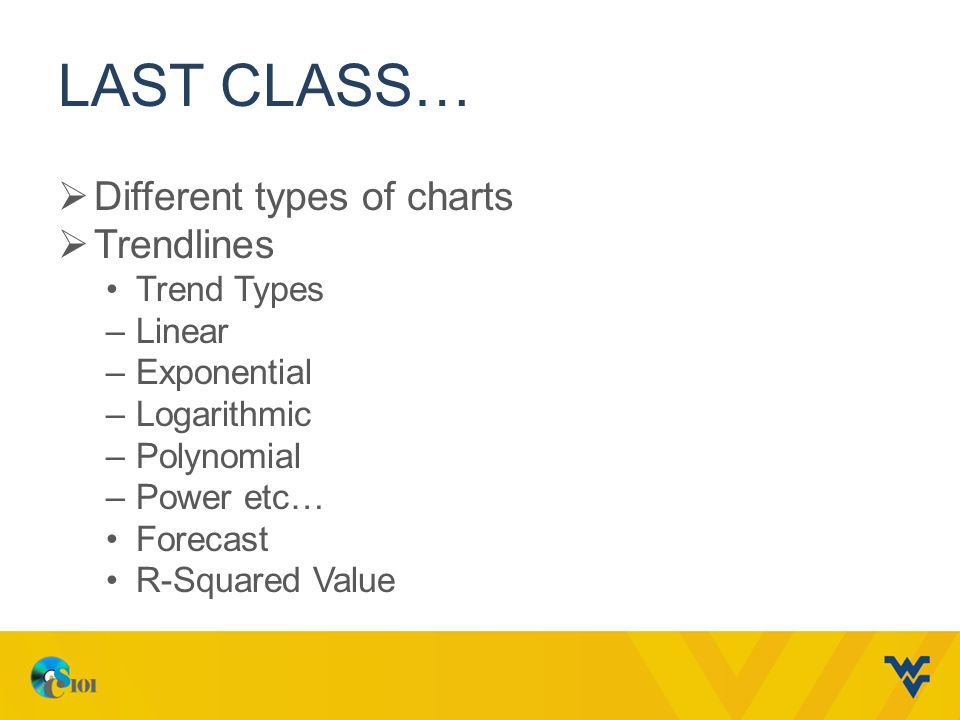LAST CLASS… Different types of charts Trendlines Trend Types Linear