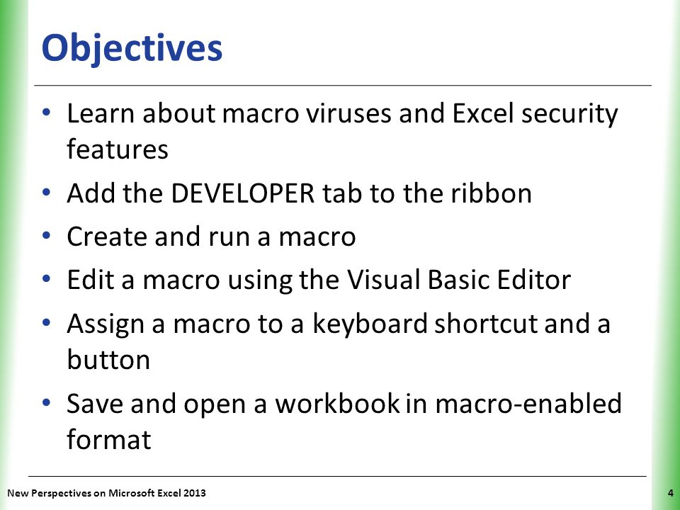 Objectives Learn about macro viruses and Excel security features