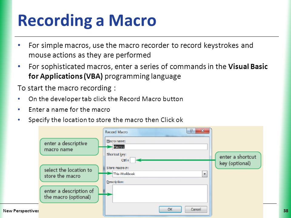 Recording a Macro For simple macros, use the macro recorder to record keystrokes and mouse actions as they are performed.
