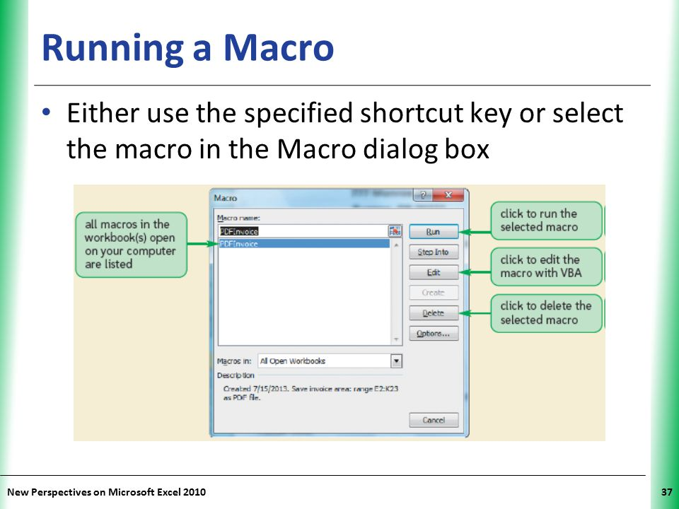 Running a Macro Either use the specified shortcut key or select the macro in the Macro dialog box.