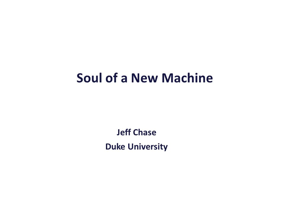 Soul of a New Machine Jeff Chase Duke University