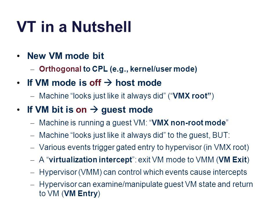VT in a Nutshell New VM mode bit If VM mode is off  host mode