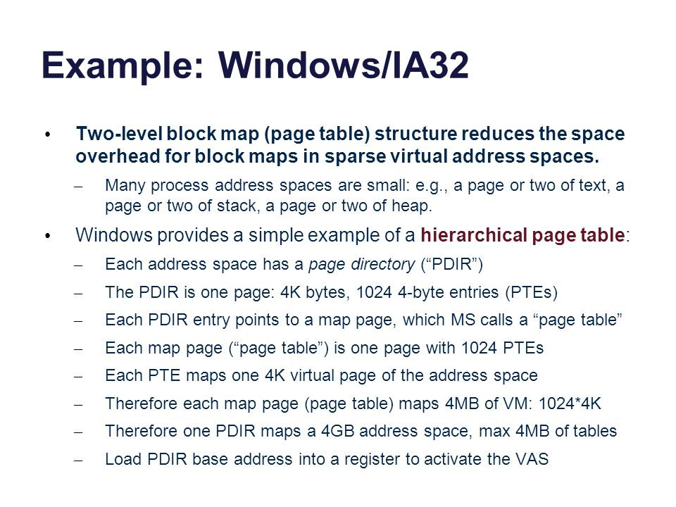 Example: Windows/IA32 Two-level block map (page table) structure reduces the space overhead for block maps in sparse virtual address spaces.